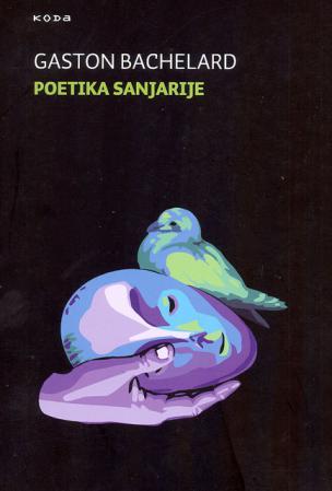 Gaston Bachelard: Poetika sanjarije